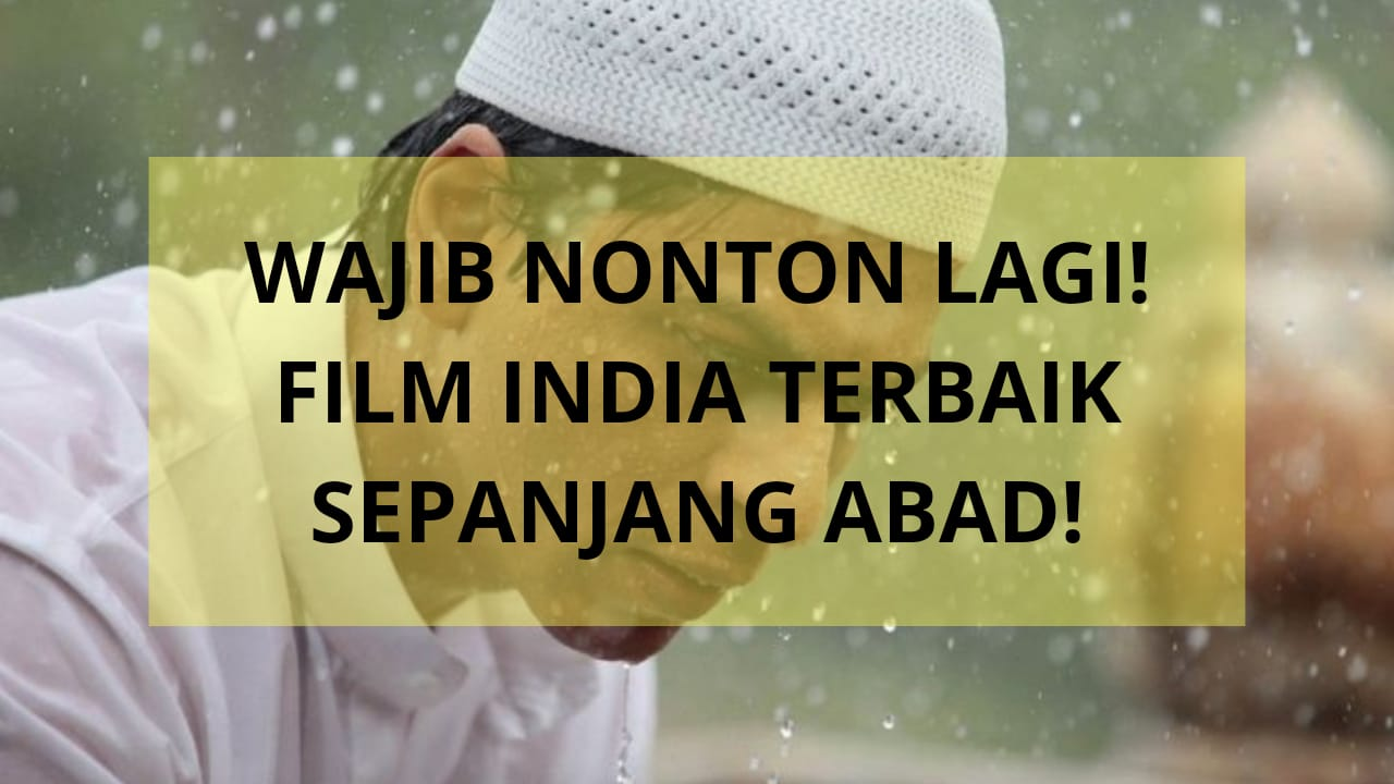 Wajib Nonton Lagi! Film India Terbaik Sepanjang Abad!